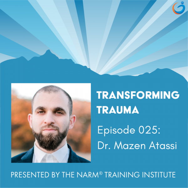 Transforming Trauma Episode 025: How NARM Supports Treating the Whole Person with Naturopath, Dr. Mazen Atassi