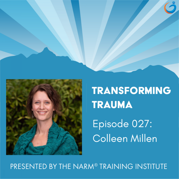 Transforming Trauma Episode 027: NARM and the Role of Consent in Trauma-Informed Yoga with Colleen Millen